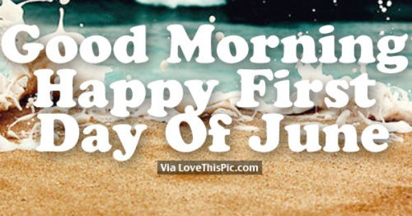 Good Morning Happy First Day Of June Good Morning Happy June Quotes Good Morning