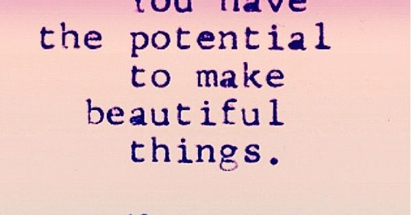 'You have the potential to make beautiful things. Yes, you!' quotes thoughtsofthirdeye