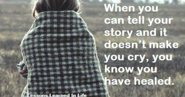 When your story doesn't make you cry, you know you have healed!