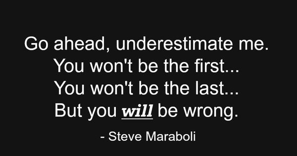 Go Ahead, Underestimate Me. You Won't Be The First... You