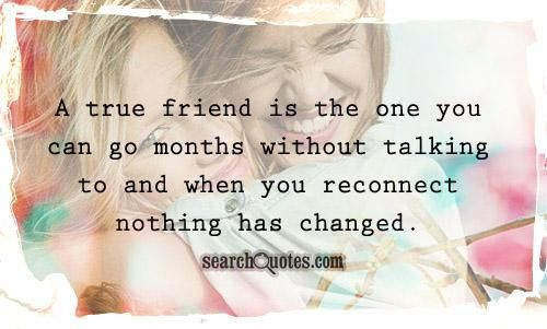 a true friend is the one you can go months out talking to and