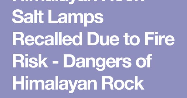 Recalled Salt Lamps Extraordinary Thousands Of Himalayan Rock Salt Lamps Recalled  Himalayan Rock Design Decoration