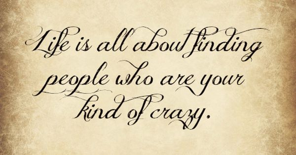 crazy women quotes | ... about finding people who are your kind