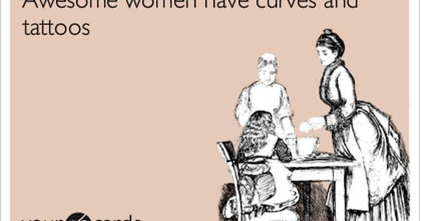 """Awesome women have curves and tattoos."" True story :)"