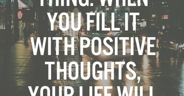 Your mind is a powerful thing. When you fill it with positive