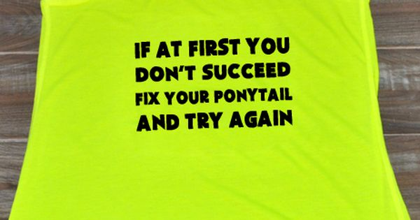 If At First You Don't Succeed Fix Your Ponytail And Try ...