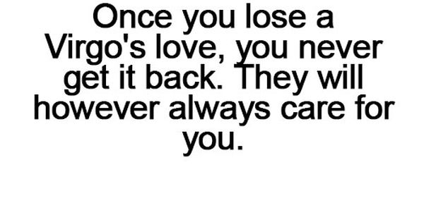 Once you lose a Virgo's love, you never get it back. They
