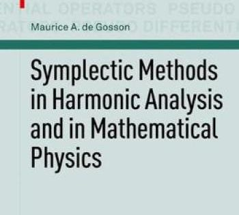 Symplectic Methods In Harmonic Analysis And In Mathematical