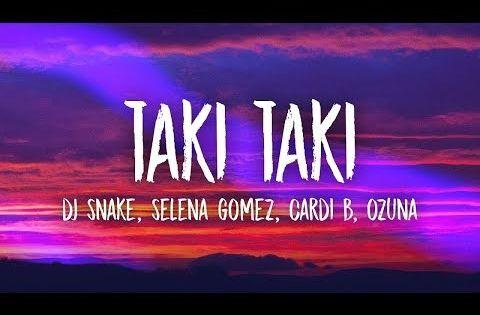 Dj Snake Selena Gomez Cardi B Ozuna Taki Taki Lyrics