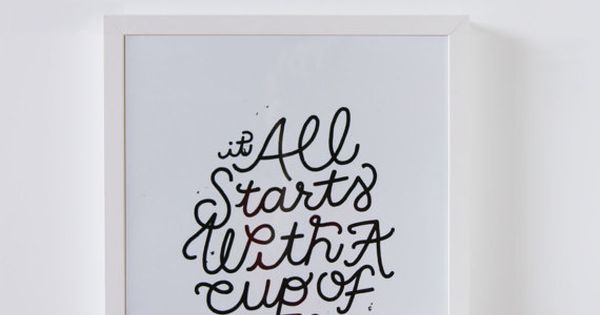 It All Starts With a Cup of Coffee Art Print by A