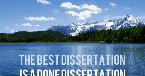 a good dissertation is a done dissertation When writing your dissertation, avoiding the following pitfalls will go a long way to help you enjoy a much smoother ride on your journey – and is a sure way of improving your chances of.