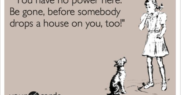 'You have no power here. Be gone, before somebody drops a house