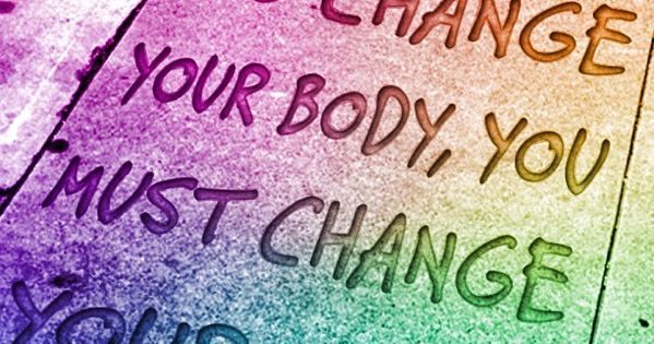 To change your body, you must change your mind. So true for
