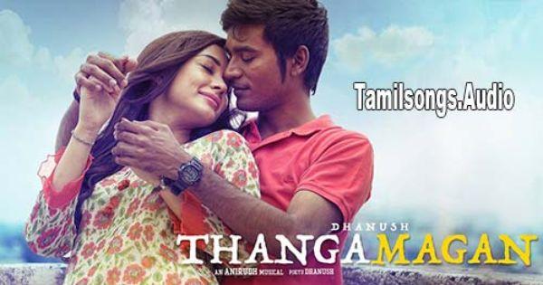 Dhanush Thanga Magan Tamil Movie Mp3 Songs Download Mp3 Song