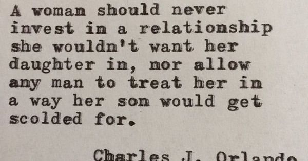 A woman should not invest in a relationship she wouldn't want her