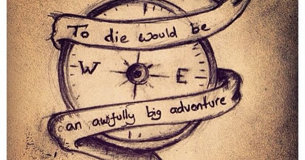 To die would be an awfully big adventure tattoos for To die would be an awfully big adventure tattoo