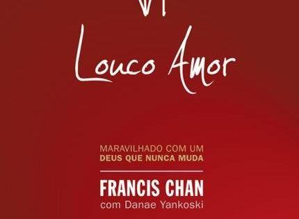 Louco Amor Em 2020 Francis Chan Livro Louco Amor E Livro Cristao