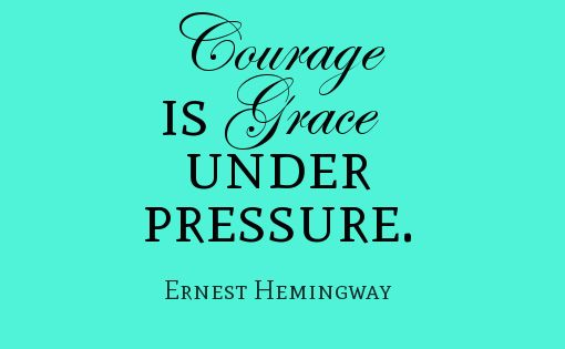 Grace Under Pressure Quote: Quotes About Courage, Courage Is Grace Under Pressure