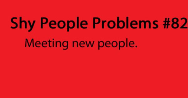 Shy People Problems | quotes | Pinterest | Shy people ...