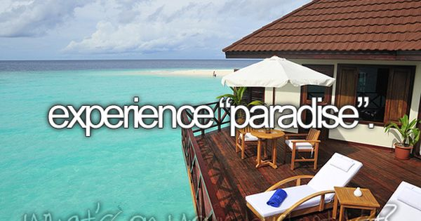 In this case we are going to say that Paradise is Tahiti