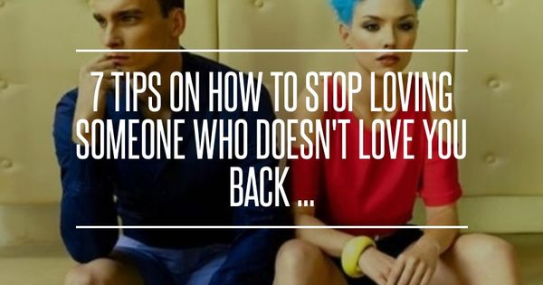 7 Tips On How To Stop Loving Someone Who Doesn't Love You