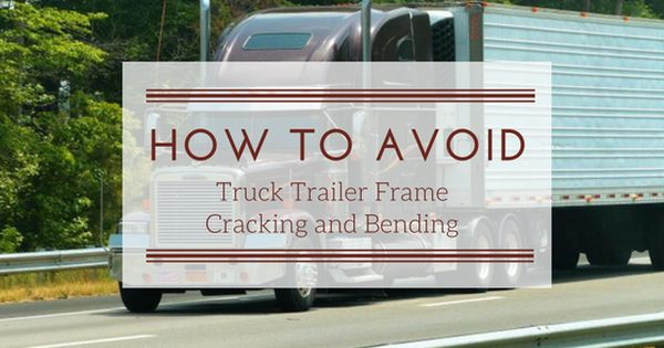 How To Avoid These 2 Common Truck Trailer Frame Problems Trucks Sheet Metal Fabrication Frame