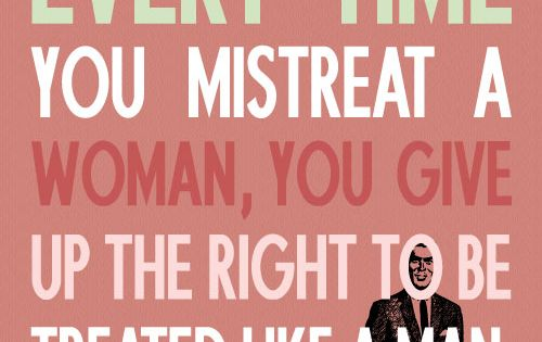 Every Time You Mistreat A Woman, You Give Up The Right To
