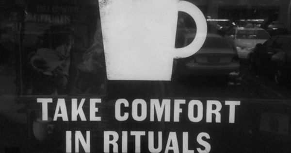 Take comfort in rituals. Picture Quotes.