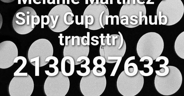 Melanie Martinez Sippy Cup Mashub Trndsttr Roblox Id Roblox Music Codes Roblox Remix Id Music