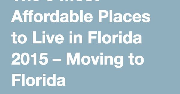 The 5 most affordable places to live in florida 2015 for Affordable places to live