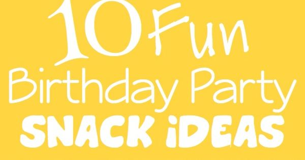 10 Fun & Unique Birthday Party Snack Ideas -these actually look like