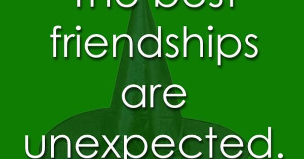 Things Musicals Taught Me: WICKED The best friendships are unexpected. @Leah Kosmala