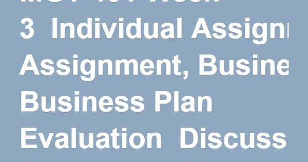 MGT 401 Week 3 Individual Assignment, Business Plan Evaluation - evaluation plan