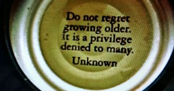 no regrets about growing older