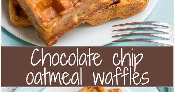 Oatmeal waffles, Chocolate chip oatmeal and Waffles on Pinterest