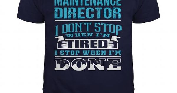Cool MAINTENANCE DIRECTOR - NEVER STOP WHEN DONE T-Shirts #tee - maintenance director job description