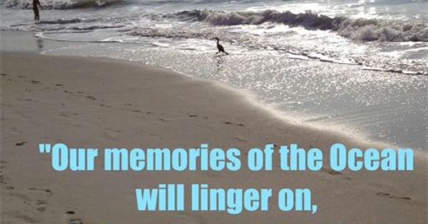 Our memories of the Ocean will linger on, long after our ...
