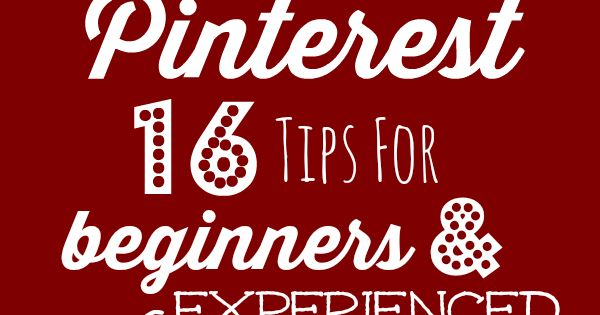How to Use Pinterest- 16 Tips for Beginners & Experienced Pinners- Make