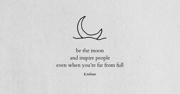 Be The Moon And Inspire People Even When You Re Far From Full Words Quotes Quotes Deep True Quotes