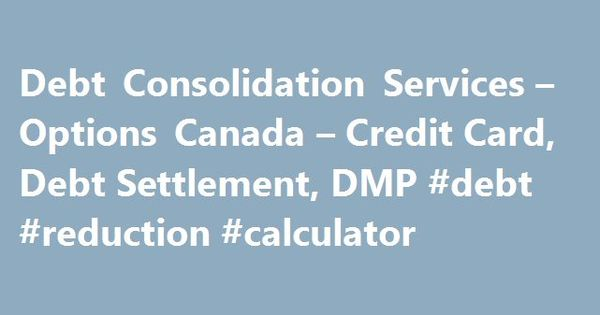 Debt Consolidation Services u2013 Options Canada u2013 Credit Card, Debt - debt reduction calculator