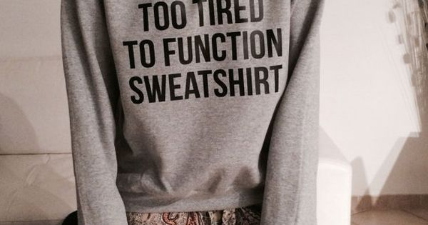 This is my too tired to function sweatshirt jumper cool fashion girls