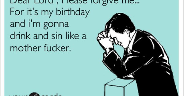 Dear Lord , Please forgive me... For it's my birthday and i'm