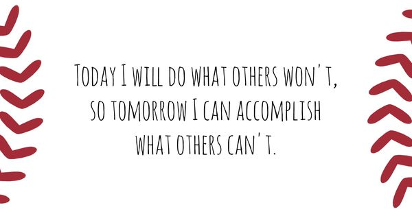 Today I Will Do What Others Won't, So Tomorrow I Can