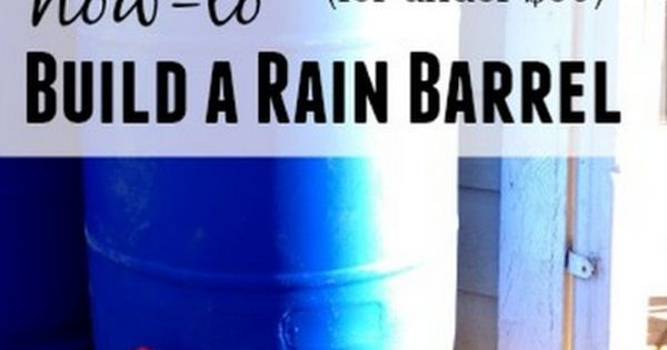 How to build a rain barrel for under 30 you can build a for How to make your own rain barrel system