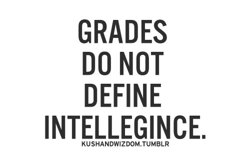 grades do not reflect intelligence Grades don't reflect intelligence, like everyone's been saying they measure your following skills, in the big picture but if you break the 'busy work' down and try to find what your actually doing how that piece of paper is affecting your life at the moment, you wouldn't just see it as math problems or an essay or fill-in the blank questions.