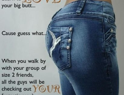 """Love your big butt ;) Girls think they have a """"big"""" butt"""