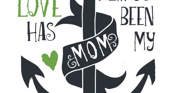 Mother S Day Printable Your Love Has Always Been My