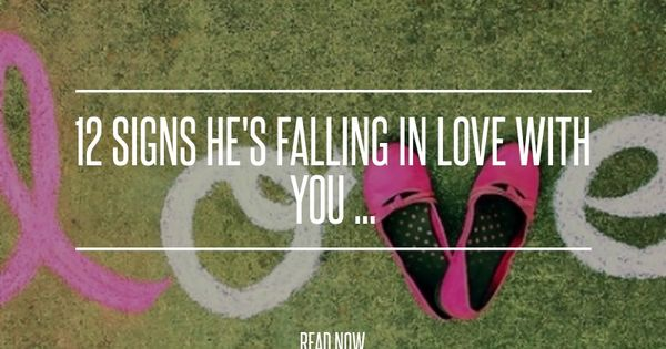 Signs of a guy falling in love with you