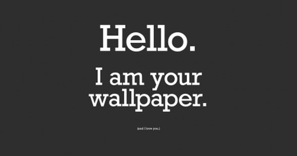 I Am Your Wallpaper Funny Simple Quote Black Funny Phone Wallpaper Funny Quotes Wallpaper Funny Wallpapers Cool wallpapers ipad funny