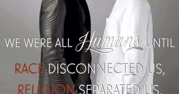 We Were All Humans Until Race Disconnected Us Religion
